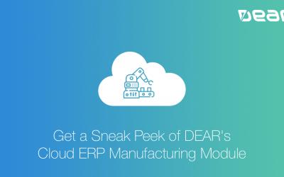 Get a Sneak Peek of DEAR's Cloud ERP Manufacturing Module